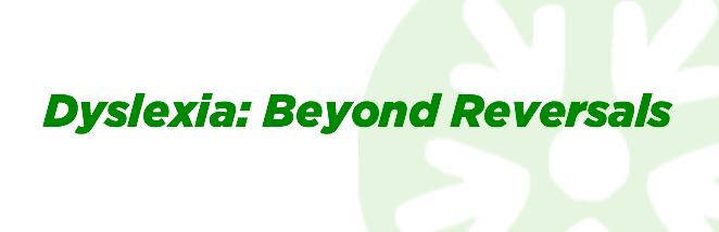 Dyslexia: Beyond Reversals