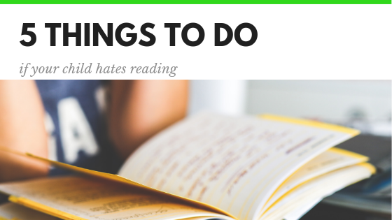 5 Things to Do if Your Child Hates Reading
